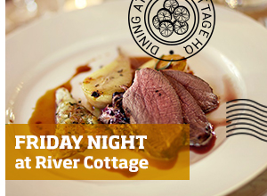 Dine at River Cottage HQ >