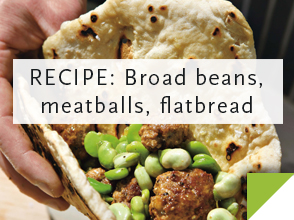 RECIPE: Broad beans, meatballs, flatbread >