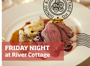 Dine at River Cottage HQ >